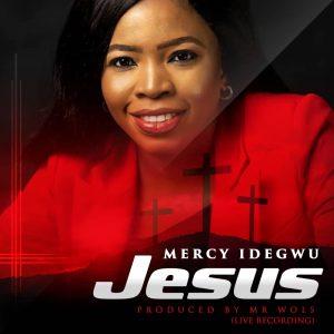 DOWNLOAD MP3: Mercy Idegwu – Jesus