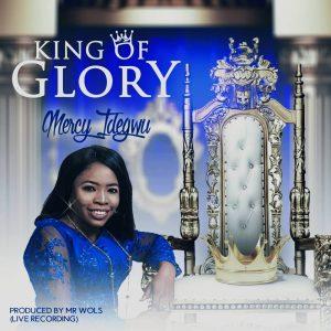 DOWNLOAD MP3: Mercy Idegwu – The King of Glory