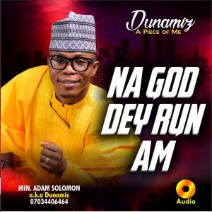 DOWNLOAD MP3: Minister Adam Solomon - Na God Dey Run Am | [ALBUM DOWNLOAD]