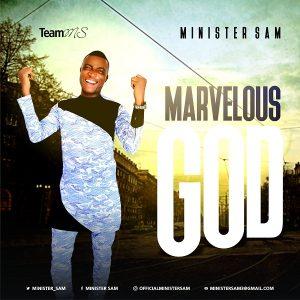 DOWNLOAD MP3: Minister Sam – Marvelous God