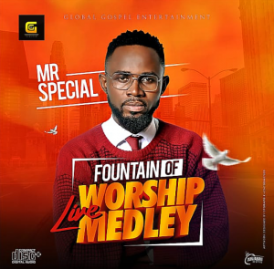 DOWNLOAD MP3: Mr Special – Fountain of Life Worship Medley