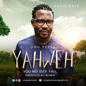 DOWNLOAD MP3: Onu Peter - Yahweh (You No Dey Fail)