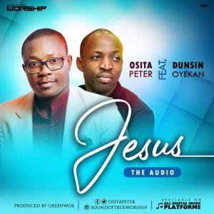 DOWNLOAD MP3: Osita Peter – Jesus ft Dunsin Oyekan