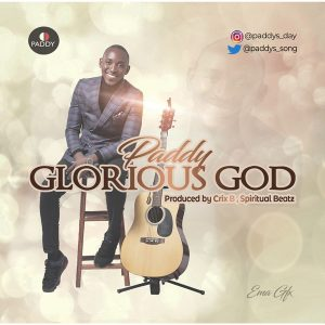 DOWNLOAD MP3: Paddy – Glorious God