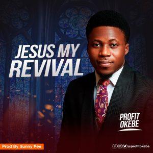 DOWNLOAD MP3: Profit Okebe – Jesus My Revival   @profitokebe