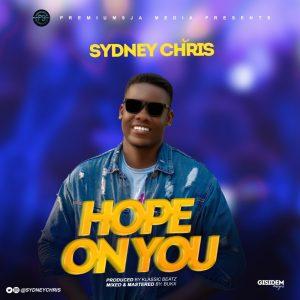 DOWNLOAD MP3: Sydney Chris – Hope On You