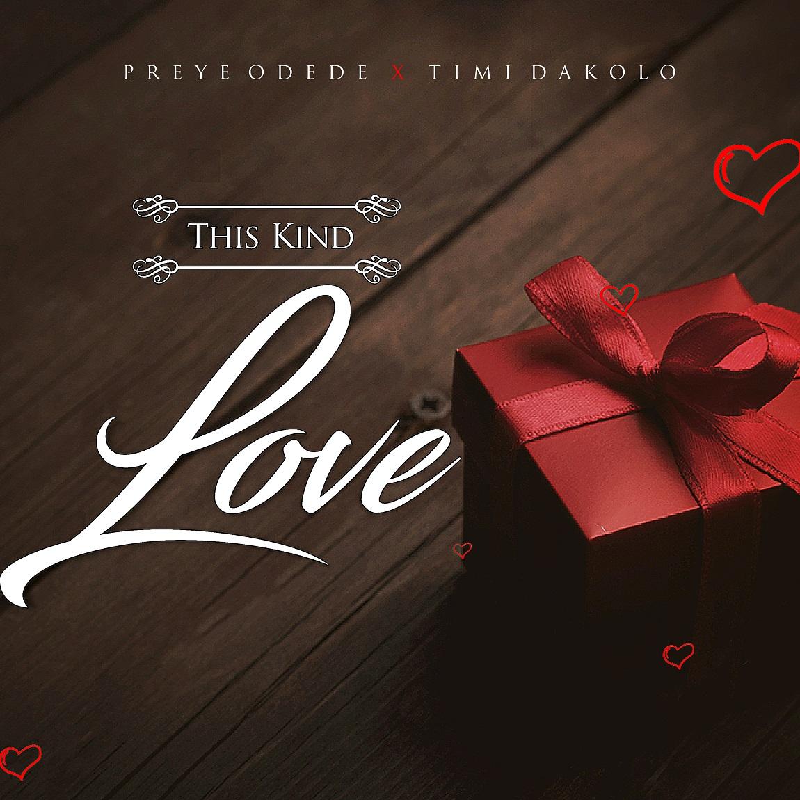 DOWNLOAD MP3: Preye Odede - This Kind Love Ft. Timi Dakolo