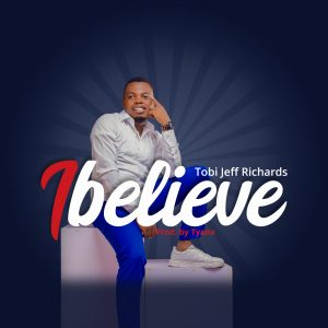 DOWNLOAD MP3: Tobi Jeff Richards – I Believe | @richards_41719