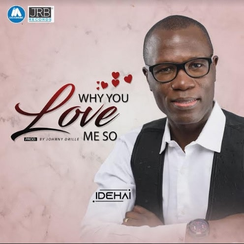 DOWNLOAD MP3: Idehai - Why You Love me so