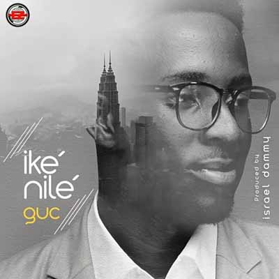 DOWNLOAD MP3: GUC - Ike Nile (All Power)