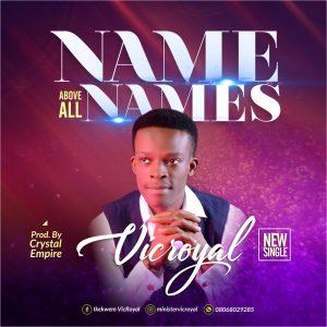 DOWNLOAD MP3: Vicroyal - Name Above All Names