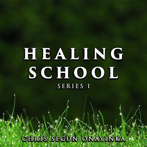 DOWNLOAD SERMON: Chris Segun Onayinka – Healing School Series 1