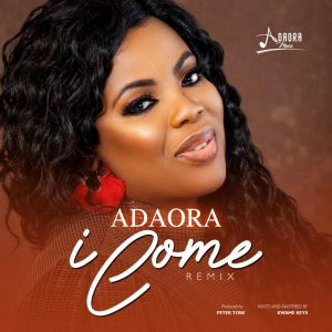 DOWNLOAD MP3: Adaora - I Come (Remix)