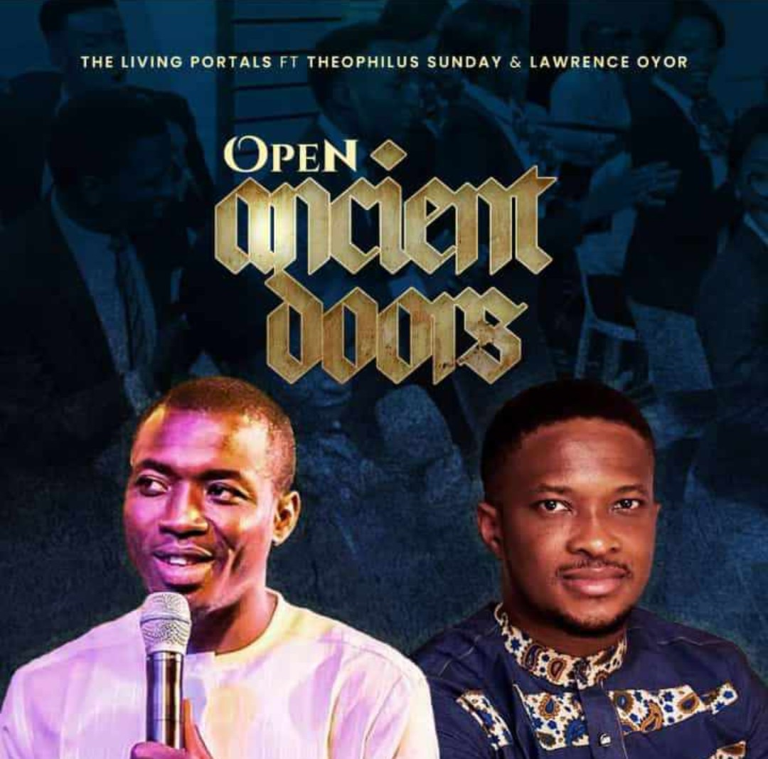 DOWNLOAD MP3: Living Portals – Open Ancient Doors Ft. Theophilus Sunday & Lawrence Oyor
