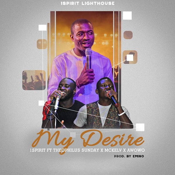 DOWNLOAD MP3 My Desire – Theophilus Sunday Ft. McKlev & Awowo
