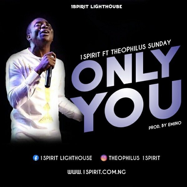 DOWNLOAD MUSIC: Theophilus Sunday – Only You Ft. 1Spirit