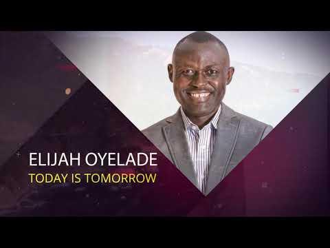 SERMON: Pst. Elijah Oyelade – Today Is Tomorrow
