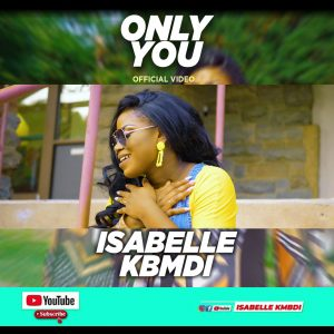 MUSIC VIDEO: Isabelle Kbmdi - Only You