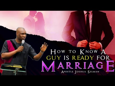How to Know A Guy is Ready For Marriage – Apostle Joshua Selman Nimmak