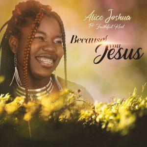 DOWNLOAD MP3: Alice Joshua – Because Of You Jesus ft Faithful Kool
