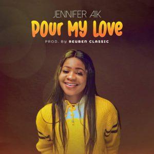 DOWNLOAD MP3: Jennifer Aik – Pour My Love