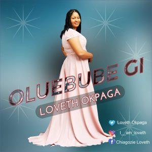 DOWNLOAD MP3: Loveth Okpaga - Oluebube Gi