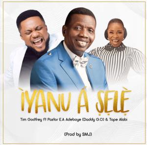 DOWNLOAD MP3: Tim Godfrey - Iyanu A Sele ft Pastor E.A Adeboye & Tope Alabi