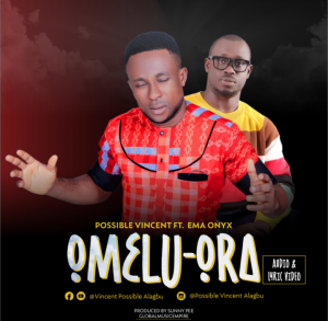 DOWNLOAD MP3: Possible Vincent – Omelu Ora ft Ema Onyx