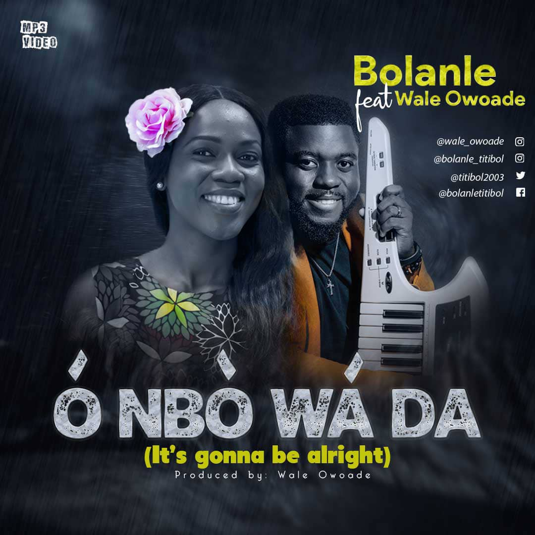 DOWNLOAD MP3: Bolanle – O Nbo Wada ft Wale Owoade