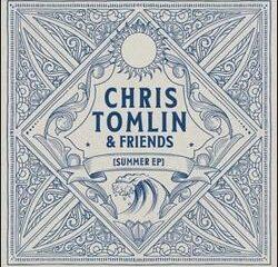 Download EP: Chris Tomlin & Friends: Summer EP (Mp3 Zip File)