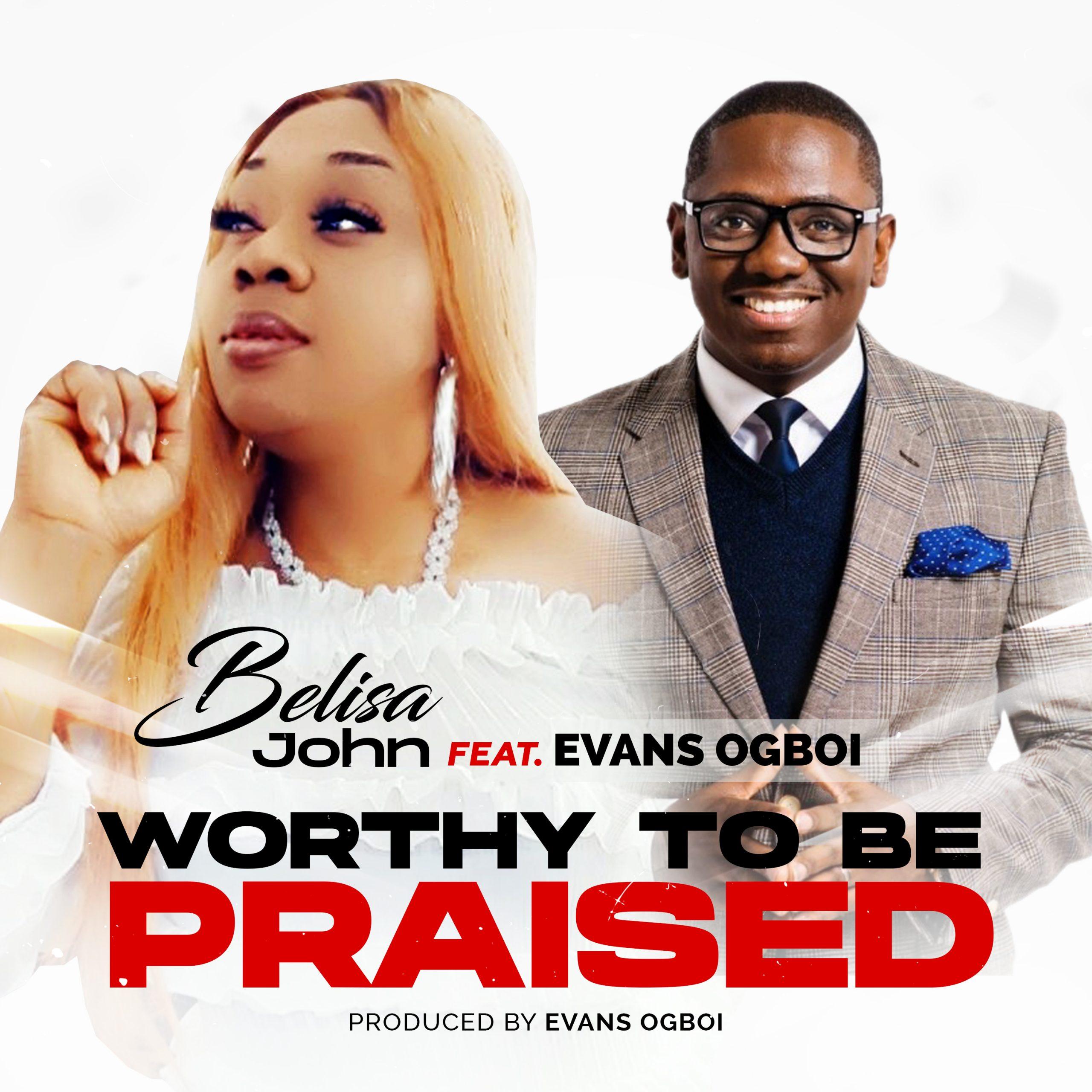 Download Mp3: Belisa John – Worthy To Be Praised ft Evans Ogboi