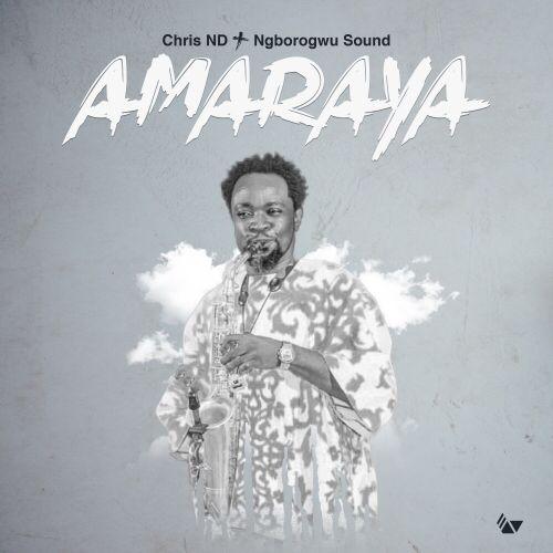 Download Mp3: Chris ND & Ngborogwu Band - Amaraya