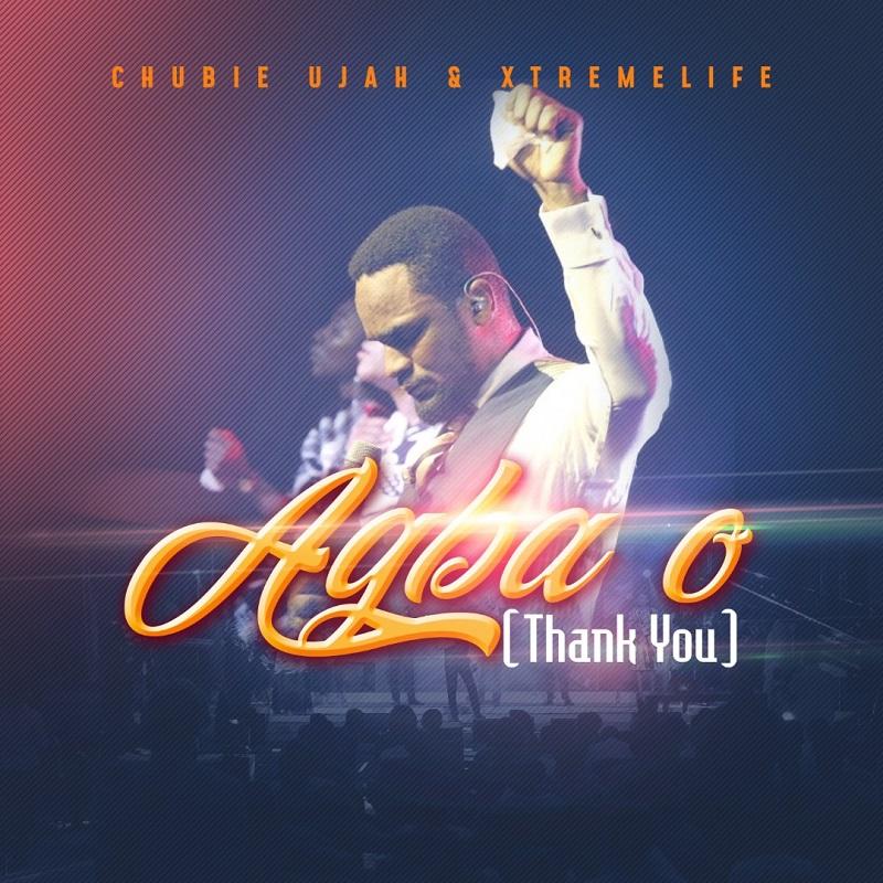 Download Chubie Ujah & Xtremelife Agba O (Thank You) mp3