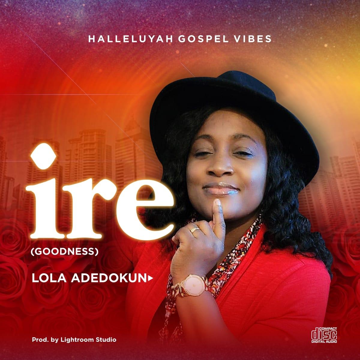 Lola Adedokun - Ire (Goodness)   [Album + Mp3 Download]