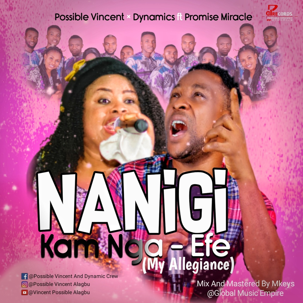 Download Mp3: Possible Vincent X Dynamics - Nanigi Kam Nga-Efe (My Allegiance) ft Promise Miracle